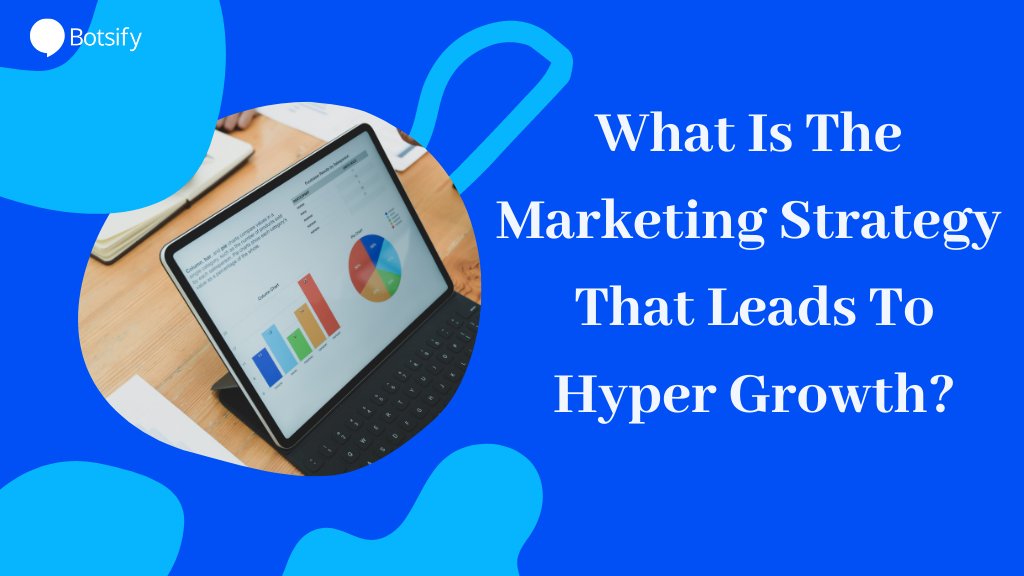 What Is The Marketing Strategy That Leads To Hyper Growth?