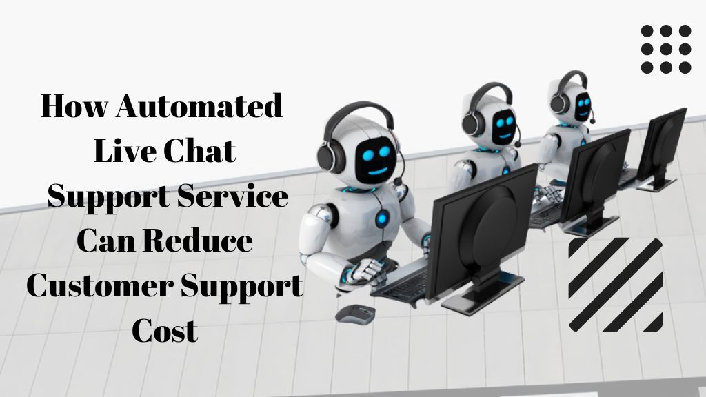 How Automated Live Chat Support Service Can Reduce Customer Support Cost