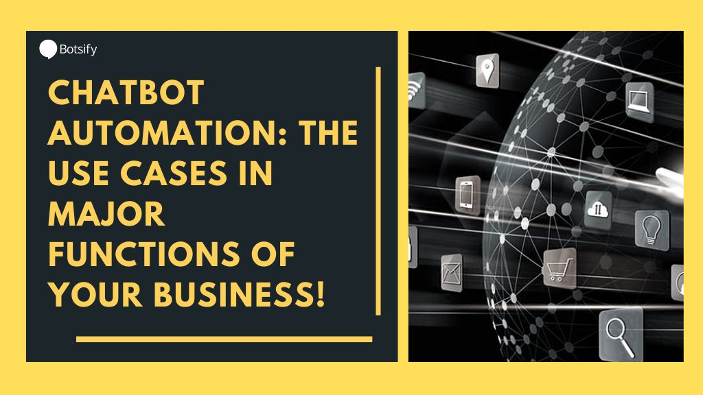 Chatbot Automation: The Use Cases In Major Functions Of Your Business