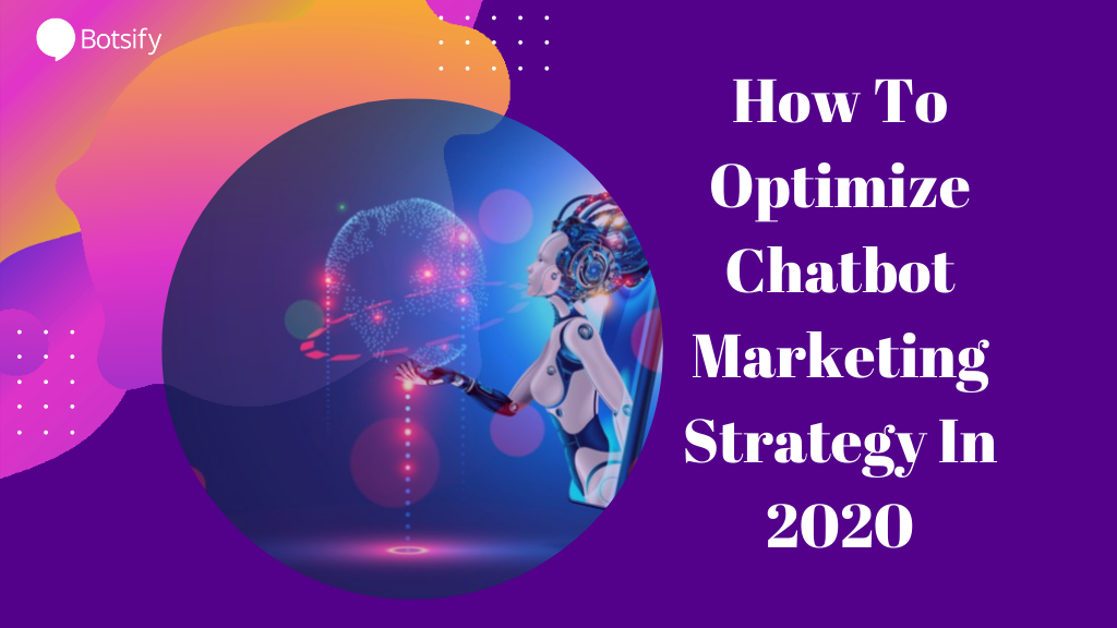 How To Optimize Chatbot Marketing Strategy In 2020
