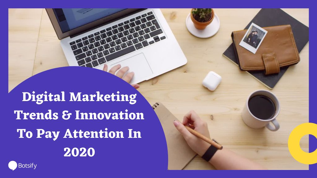 Digital Marketing Trends & Innovation To Pay Attention In 2020