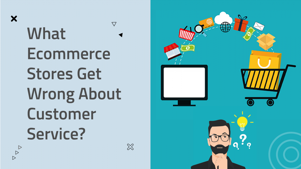 What Ecommerce Stores Get Wrong About Customer Service