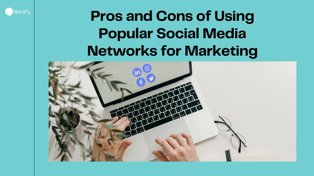 Pros and Cons of Using Popular Social Media Networks for MarketingPros and Cons of Using Popular Social Media Networks for Marketing