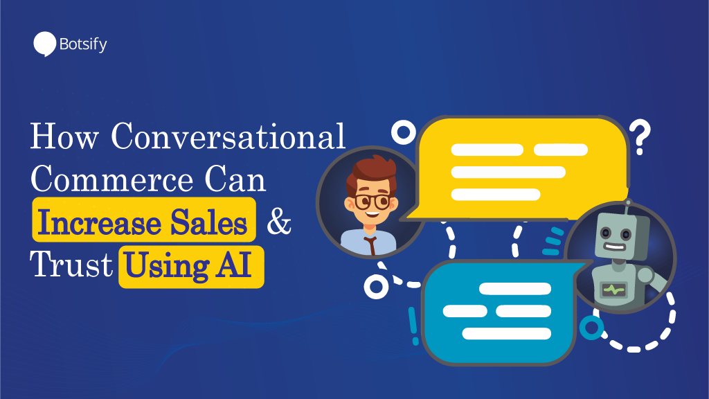 How Conversational Commerce Can Increase Sales and Trust Using AI