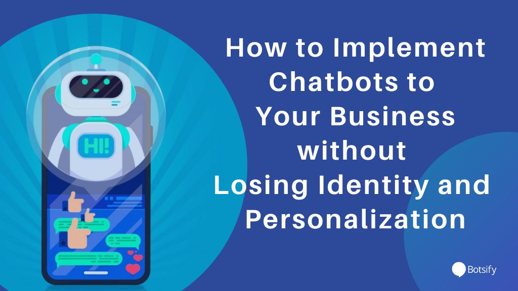 How to Implement Chatbots to Your Business without Losing Identity and Personalization