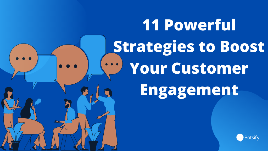 11 Powerful Strategies to Boost Your Customer Engagement