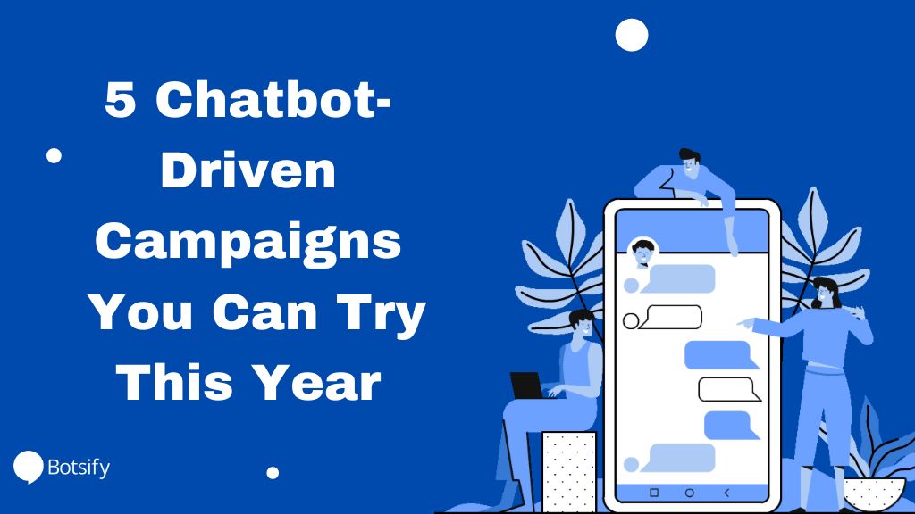 5 Chatbot-Driven Campaigns You Can Try This Year