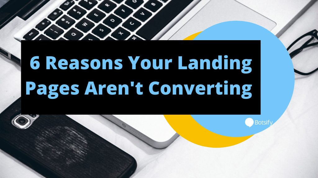 6 Reasons Your Landing Pages Aren't Converting