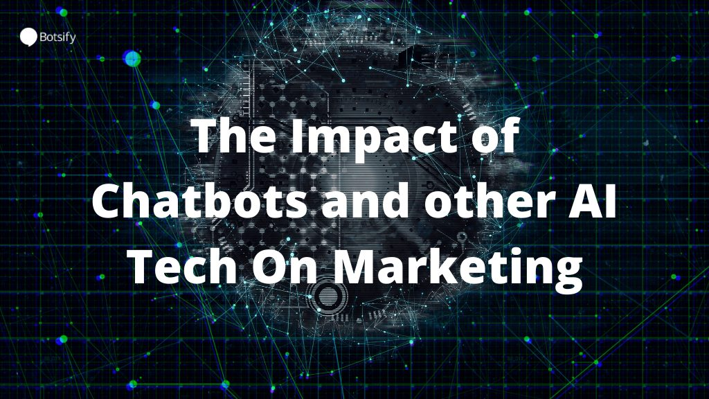 The Impact of Chatbots and other AI Tech On Marketing