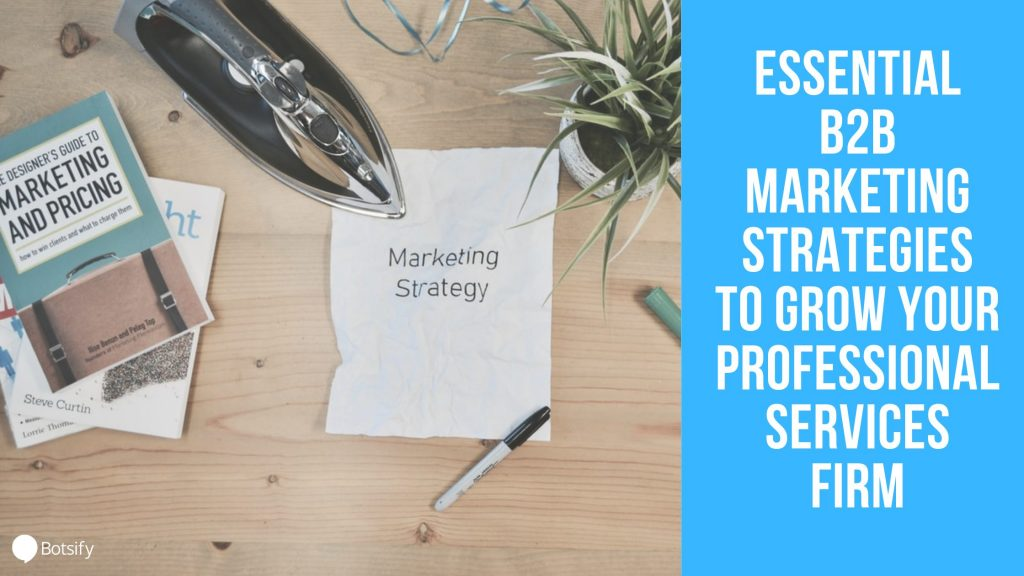 Essential B2B Marketing Strategies To Grow Your Professional Services Firm