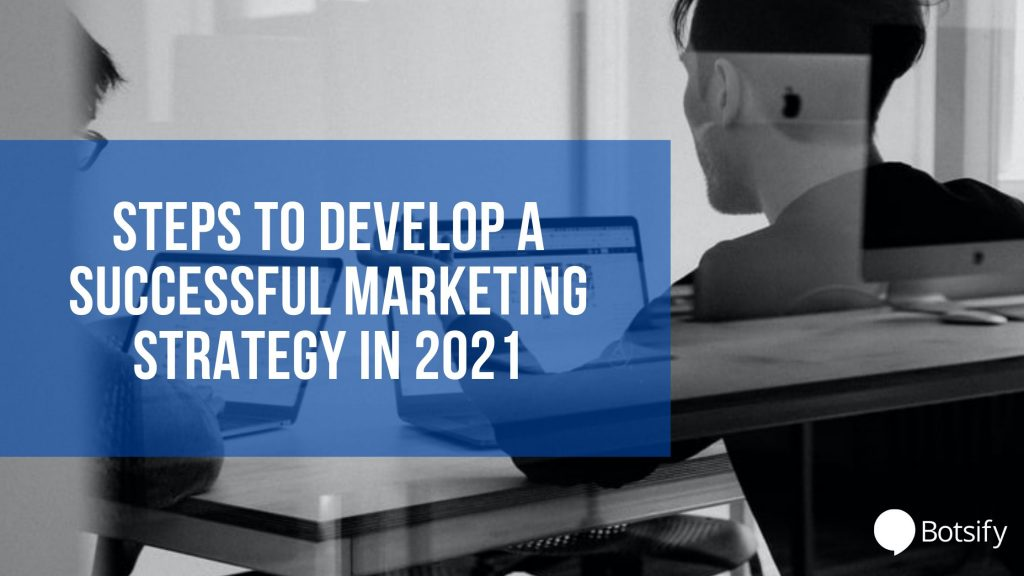 Steps To Develop A Successful Marketing Strategy In 2021